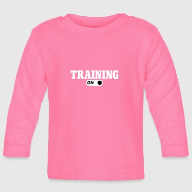 Training on - Baby Long Sleeve T-Shirt