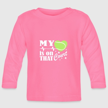 Tennis Is On That Court - Baby Long Sleeve T-Shirt