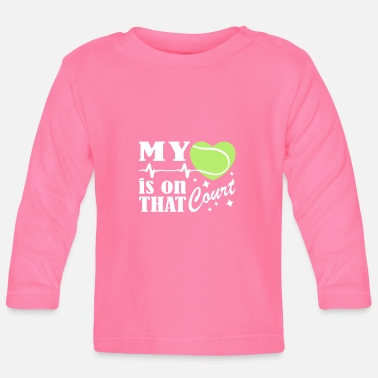 Court Tennis Is On That Court - Baby Long Sleeve T-Shirt