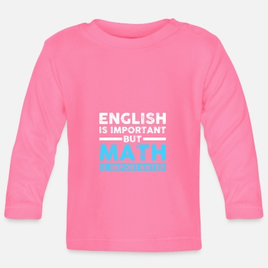 Important English Is Important But Math Is Important - Baby Longsleeve Shirt
