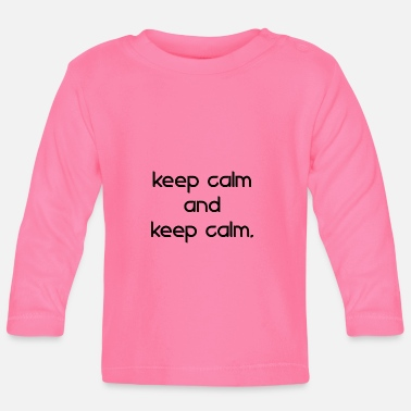 Keep Calm keep calm and keep calm - Baby Langarmshirt