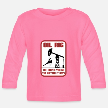 Oil Rig The Deeper You Go The Wetter It Gets Gift - Baby Longsleeve Shirt
