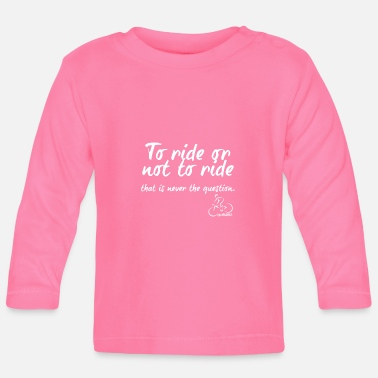 Riding To ride or not to ride... - Baby Longsleeve Shirt