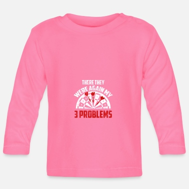 Darts There they were again my 3 problems - Baby Longsleeve Shirt