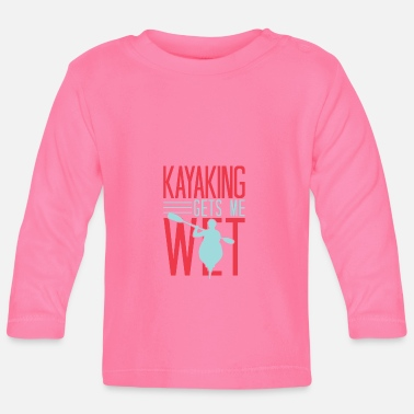 Verein Funny Rowing Canoe Kajak Kayaking Gets Me Wet - Baby Langarmshirt