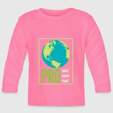 Pro Pro Choice Pro Science Pro Planet Poison TShirt - Baby Long Sleeve T-Shirt