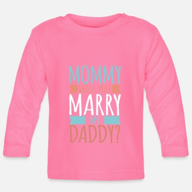 Daddy Mommy Will You Marry My Daddy? Baby son daughter - Baby Longsleeve Shirt