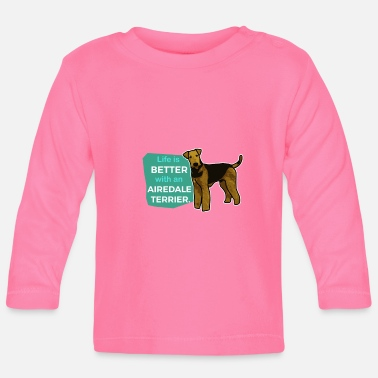 Life is better with an Airedale Terrier Hund - Baby Langarmshirt