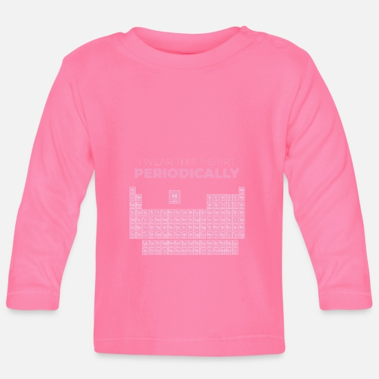 Gift Idea Baby Clothes - Periodic table of the elements periodically saying - Baby Longsleeve Shirt azalea