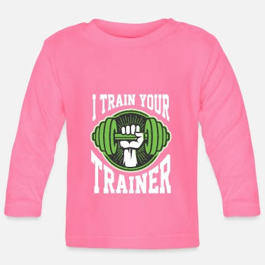 Lifting I train your trainer fitness trainer Sportl - Baby Longsleeve Shirt