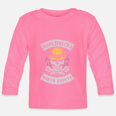 Roughneck Roughnecks north dakota oilfield roughneck - oil - Baby Longsleeve Shirt