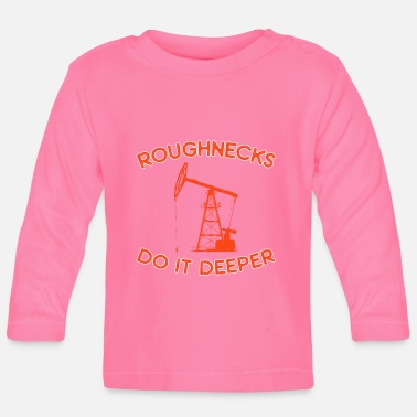 Roughneck Roughnecks do it deeper oilfield roughneck - oil - Baby Longsleeve Shirt