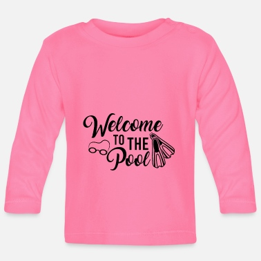 Pool Welcome to the pool Swimming by the pool - Baby Longsleeve Shirt