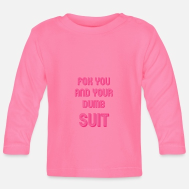 Zef Fok You and Your Dumb Suit Geschenk - Baby Langarmshirt
