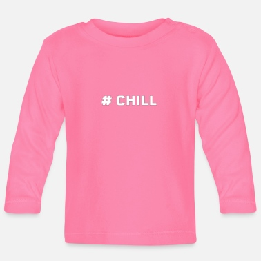 Chill chill - Baby Long Sleeve T-Shirt