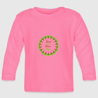 Save tree, save lives - Baby Long Sleeve T-Shirt