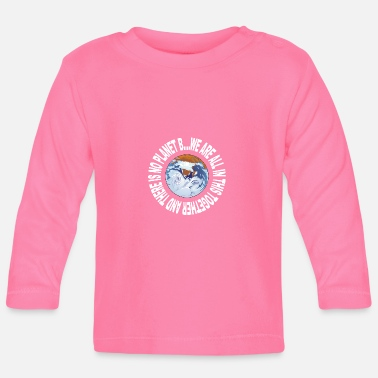 B Day Earth Day No Planet B - Baby Long Sleeve T-Shirt