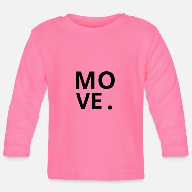 Move MOVE. - Baby Long Sleeve T-Shirt