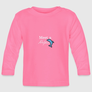 Meet a Dolphin - Baby Long Sleeve T-Shirt