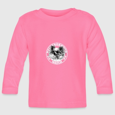 Dog - Neighborhood watch - - Baby Long Sleeve T-Shirt