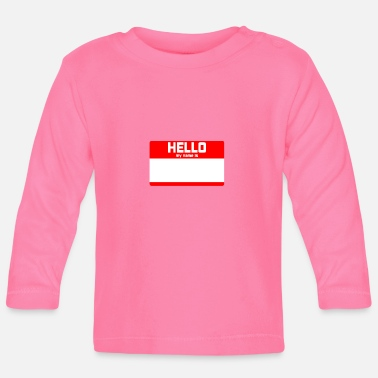 Hello My Name Is HELLO MY NAME IS ... - Baby Longsleeve Shirt