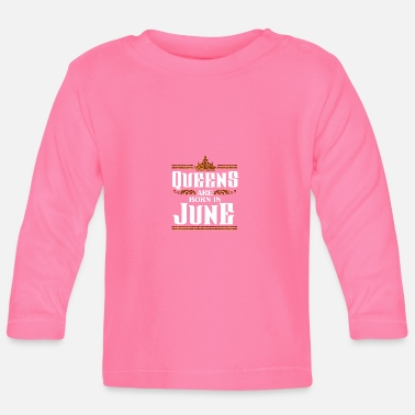 Juni JUNE BIRTHDAY BDAY BORN AT QUEENS PARTY CROWN - Baby Long Sleeve T-Shirt