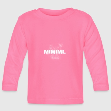 Mimimi gift whimper witty whiners - Baby Long Sleeve T-Shirt