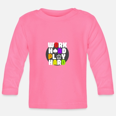 Work Hard Play Work hard play hard - Baby Longsleeve Shirt