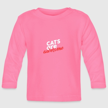 Cats are fantastic - Baby Long Sleeve T-Shirt