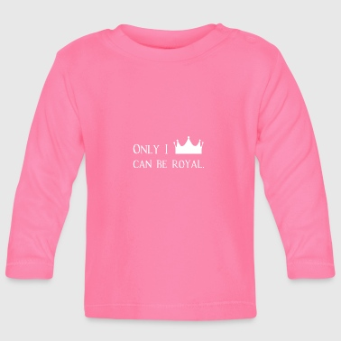 Count Royal Only I Can Be Royal Royal King Gift idea - Baby Long Sleeve T-Shirt