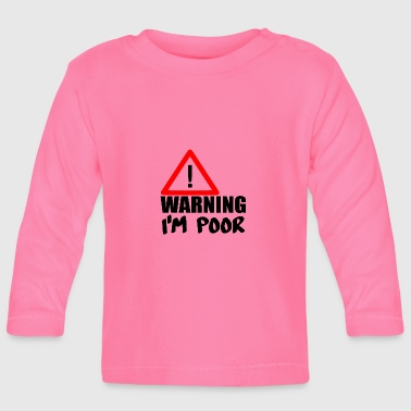 warning poor - Baby Long Sleeve T-Shirt
