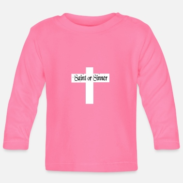 Sinner Saint or Sinner - Baby Long Sleeve T-Shirt