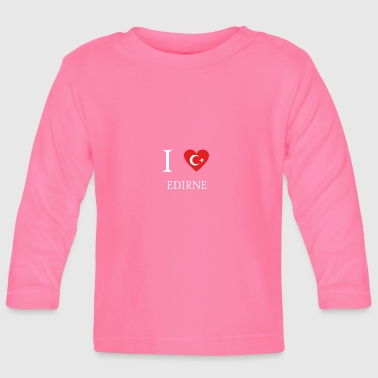 Love Tuerkiye Turkey EDIRNE - Baby Long Sleeve T-Shirt