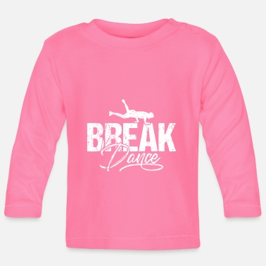 Breakdance Breakdance Breakdancing - Baby longsleeve