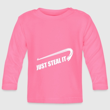 Steal Just Steal It - Baby Long Sleeve T-Shirt