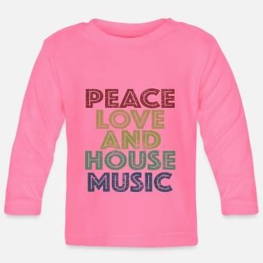 House Peace Love House Music - Baby Longsleeve Shirt