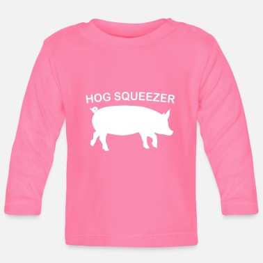 Hog Hog Squeezer I'm squeezing my hog to this - Baby Longsleeve Shirt