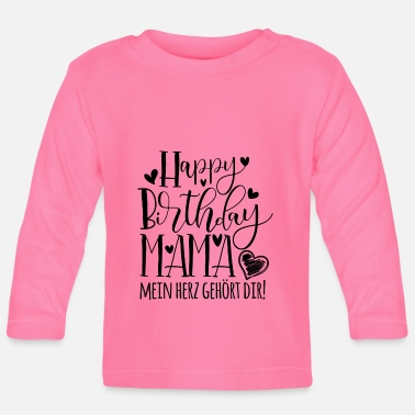 Happy Happy Birthday Mama! - Baby Langarmshirt
