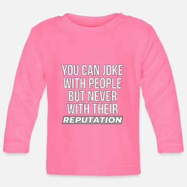 Person Reputation Novelty design Apparel TShirt You can - Baby Longsleeve Shirt