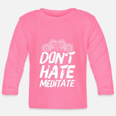 Citations Paroles de méditation yoga bouddhisme ne déteste pas - T-shirt manches longues Bébé