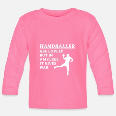 Handball players are lovely people - Baby Longsleeve Shirt