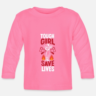 Fight Tough Girls Save Lives Girls Firefighter d - Baby Longsleeve Shirt