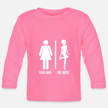 Universum Funny Alien Your Wife My Wife - Baby longsleeve