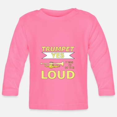 Blasen Trumpet IT HAS TO BE THIS LOUD - Baby Longsleeve Shirt