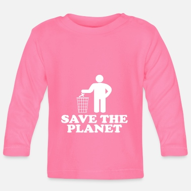 Save The Planet save the planet - Baby Long Sleeve T-Shirt