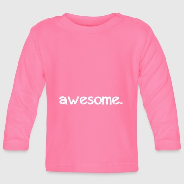 Awesome awesome. - Langarmet baby-T-skjorte