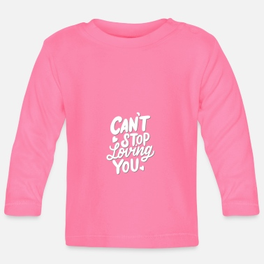 Love You Love saying, Love, Cant Stop loving you - Baby Longsleeve Shirt
