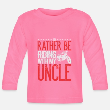 Uncle Mototcycle Uncle Rather be Riding with My Uncle - Baby Longsleeve Shirt