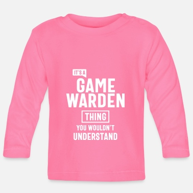 Game Warden It's a Game Warden Profession Occupation Job Gift - Baby Longsleeve Shirt