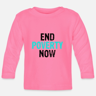 Poverty Social Justice End Poverty Now Anti Poverty - Baby Longsleeve Shirt